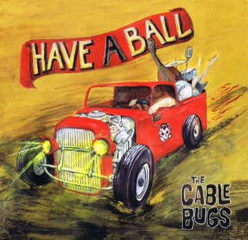 THE CABLE BUGS - Have a ball CD/LP