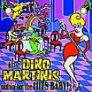 The Dino Martinis - Nuthin' but the Hits,Baby! CD