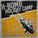 H-BOMB HOLIDAY CAMP - Close to the Borderline LP