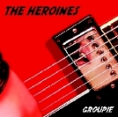 The Heroines - Groupie CD